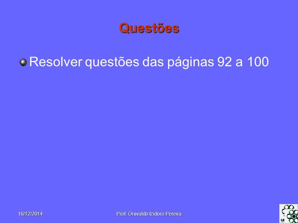 Questões Resolver questões das páginas 92 a 100 16/12/2014Prof. Onivaldo Izidoro Pereira