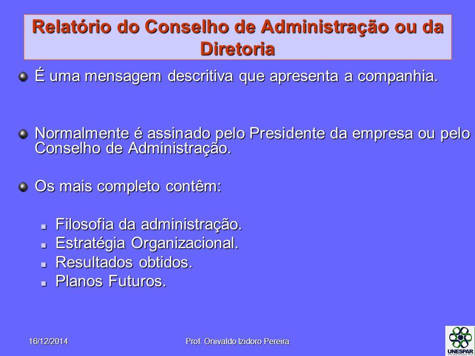 Relatório do Conselho de Administração ou da Diretoria É uma mensagem descritiva que apresenta a companhia. Normalmente é assinado pelo Presidente da