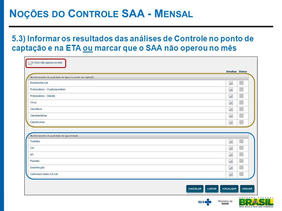 N OÇÕES DO C ONTROLE SAA - M ENSAL 5.3) Informar os resultados das análises de Controle no ponto de captação e na ETA ou marcar que o SAA não operou no mês
