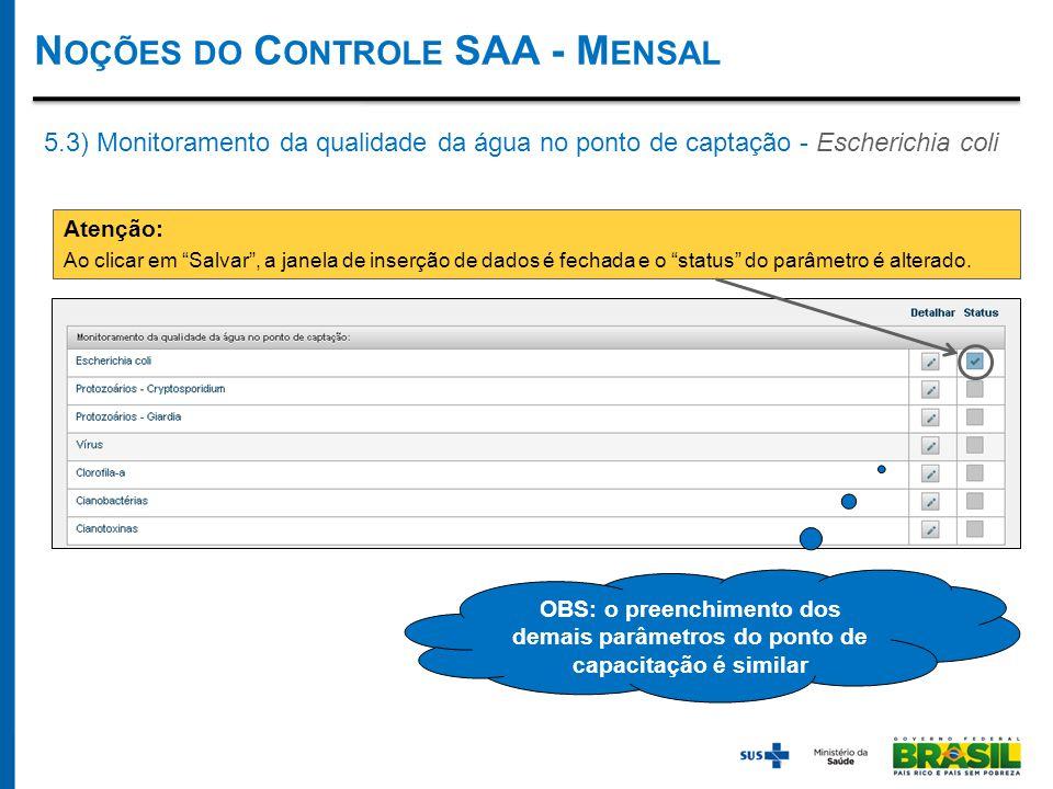OBS: o preenchimento dos demais parâmetros do ponto de capacitação é similar N OÇÕES DO C ONTROLE SAA - M ENSAL Atenção: Ao clicar em Salvar , a janela de inserção de dados é fechada e o status do parâmetro é alterado.