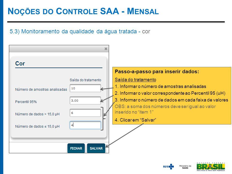 N OÇÕES DO C ONTROLE SAA - M ENSAL 5.3) Monitoramento da qualidade da água tratada - cor Passo-a-passo para inserir dados: Saída do tratamento 1.