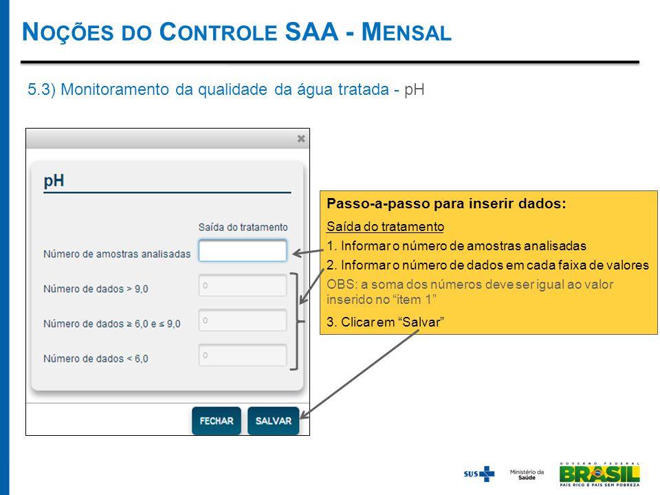 N OÇÕES DO C ONTROLE SAA - M ENSAL 5.3) Monitoramento da qualidade da água tratada - pH Passo-a-passo para inserir dados: Saída do tratamento 1.