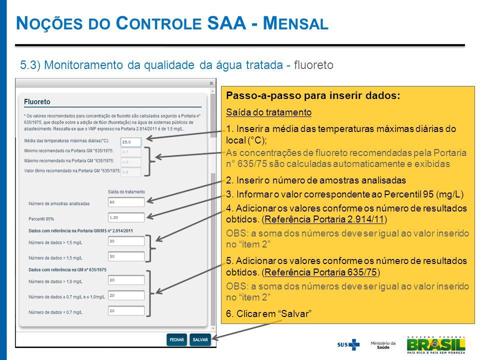 N OÇÕES DO C ONTROLE SAA - M ENSAL 5.3) Monitoramento da qualidade da água tratada - fluoreto Passo-a-passo para inserir dados: Saída do tratamento 1.