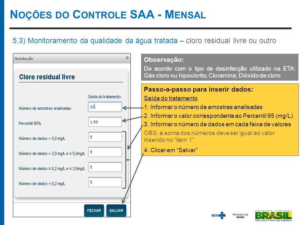 N OÇÕES DO C ONTROLE SAA - M ENSAL 5.3) Monitoramento da qualidade da água tratada – cloro residual livre ou outro Passo-a-passo para inserir dados: Saída do tratamento 1.