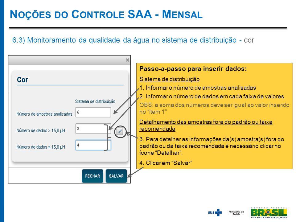 N OÇÕES DO C ONTROLE SAA - M ENSAL 6.3) Monitoramento da qualidade da água no sistema de distribuição - cor Passo-a-passo para inserir dados: Sistema de distribuição 1.