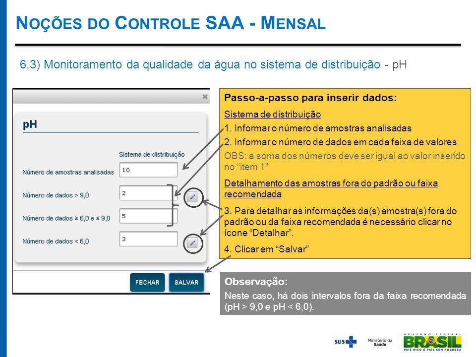 N OÇÕES DO C ONTROLE SAA - M ENSAL 6.3) Monitoramento da qualidade da água no sistema de distribuição - pH Passo-a-passo para inserir dados: Sistema de distribuição 1.