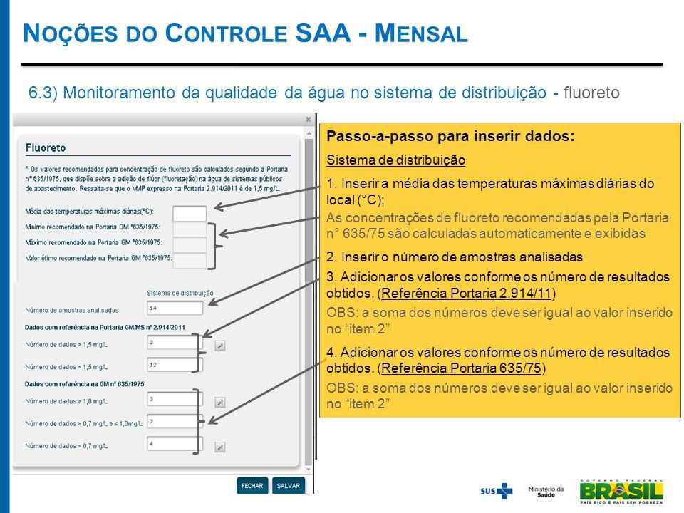 N OÇÕES DO C ONTROLE SAA - M ENSAL 6.3) Monitoramento da qualidade da água no sistema de distribuição - fluoreto Passo-a-passo para inserir dados: Sistema de distribuição 1.
