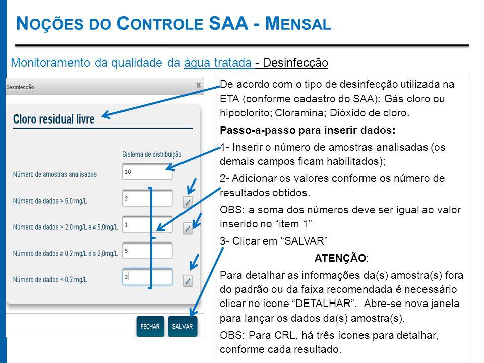 Monitoramento da qualidade da água tratada - Desinfecção De acordo com o tipo de desinfecção utilizada na ETA (conforme cadastro do SAA): Gás cloro ou hipoclorito; Cloramina; Dióxido de cloro.