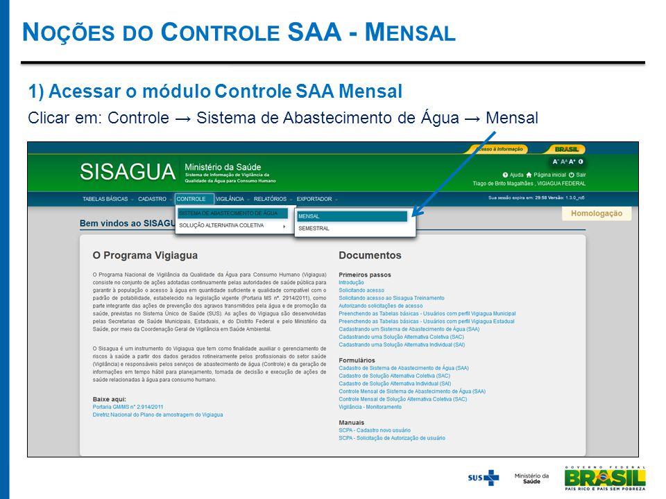 1) Acessar o módulo Controle SAA Mensal Clicar em: Controle → Sistema de Abastecimento de Água → Mensal N OÇÕES DO C ONTROLE SAA - M ENSAL