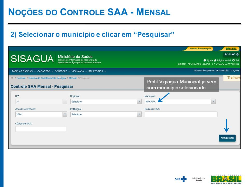 Perfil Vigiagua Municipal já vem com município selecionado 2) Selecionar o município e clicar em Pesquisar