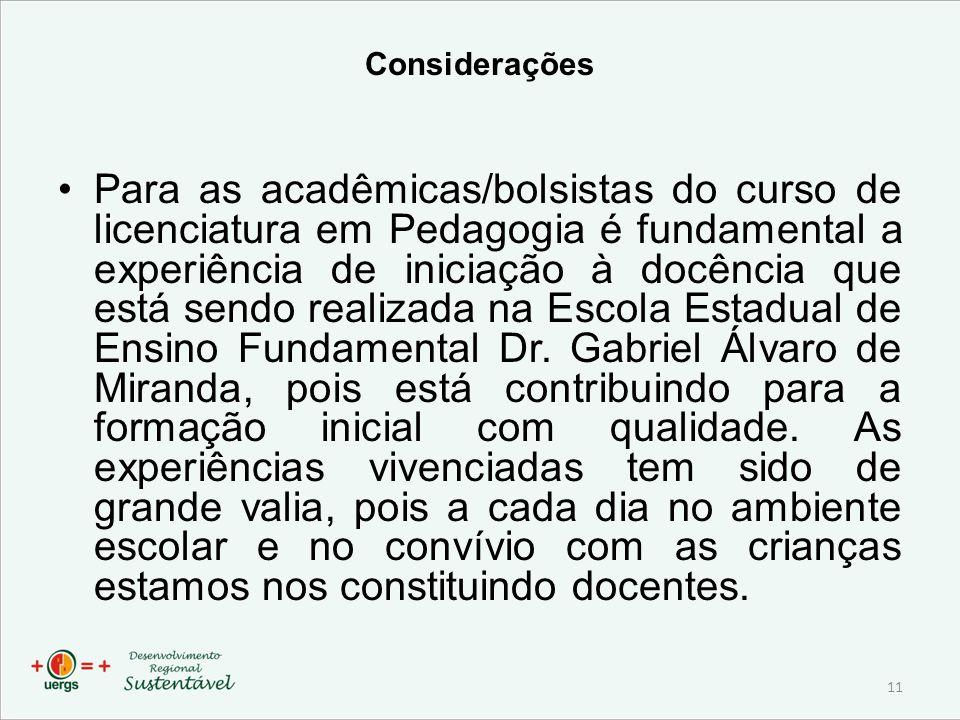 Considerações Para as acadêmicas/bolsistas do curso de licenciatura em Pedagogia é fundamental a experiência de iniciação à docência que está sendo re