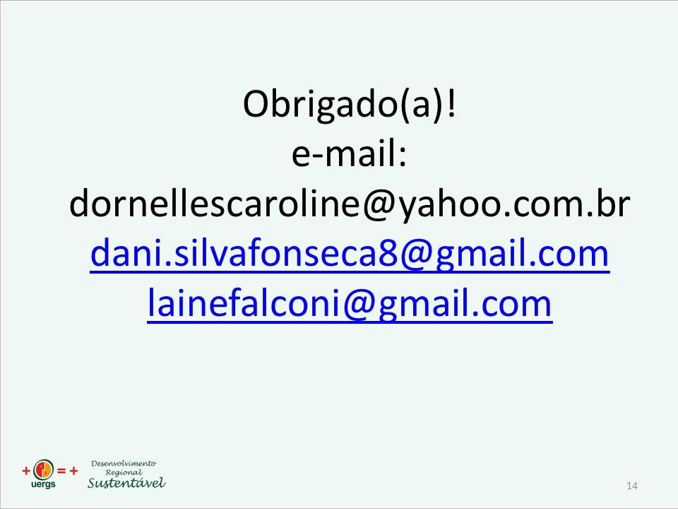 Obrigado(a)! e-mail: dornellescaroline@yahoo.com.br dani.silvafonseca8@gmail.com lainefalconi@gmail.com dani.silvafonseca8@gmail.com lainefalconi@gmai