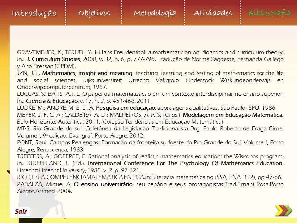 Objetivos Metodologia AtividadesBibliografia Sair Introdução GRAVEMEIJER, K.; TERUEL, Y. J. Hans Freudenthal: a mathematician on didactics and curricu