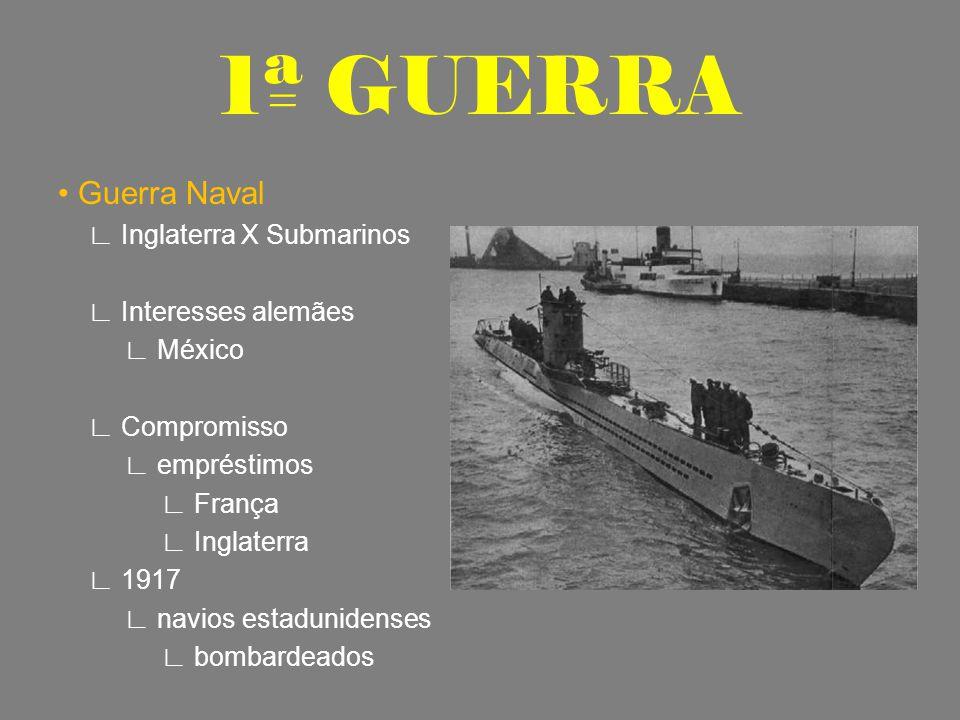 Guerra Naval ∟ Inglaterra X Submarinos ∟ Interesses alemães ∟ México ∟ Compromisso ∟ empréstimos ∟ França ∟ Inglaterra ∟ 1917 ∟ navios estadunidenses ∟ bombardeados 1ª GUERRA