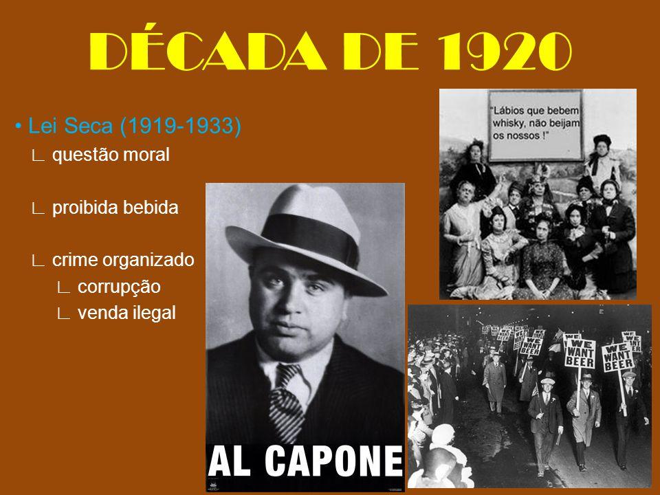 Lei Seca (1919-1933) ∟ questão moral ∟ proibida bebida ∟ crime organizado ∟ corrupção ∟ venda ilegal DÉCADA DE 1920