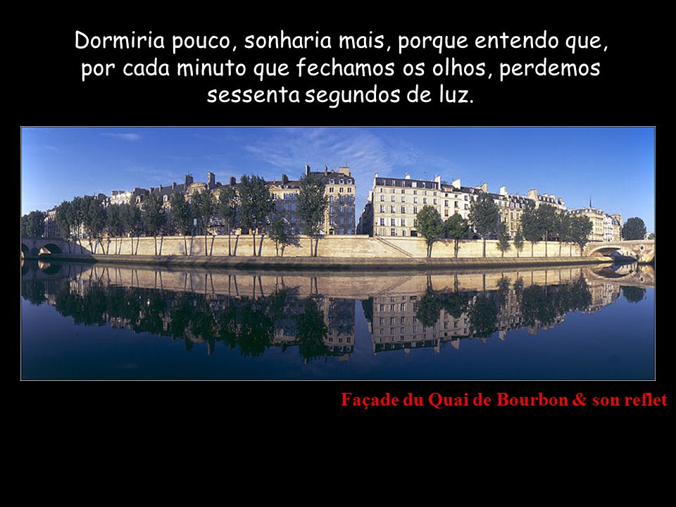 Paris depuis le Quai du Louvre Daria valor às coisas, não por aquilo que valem, mas pelo que significam.