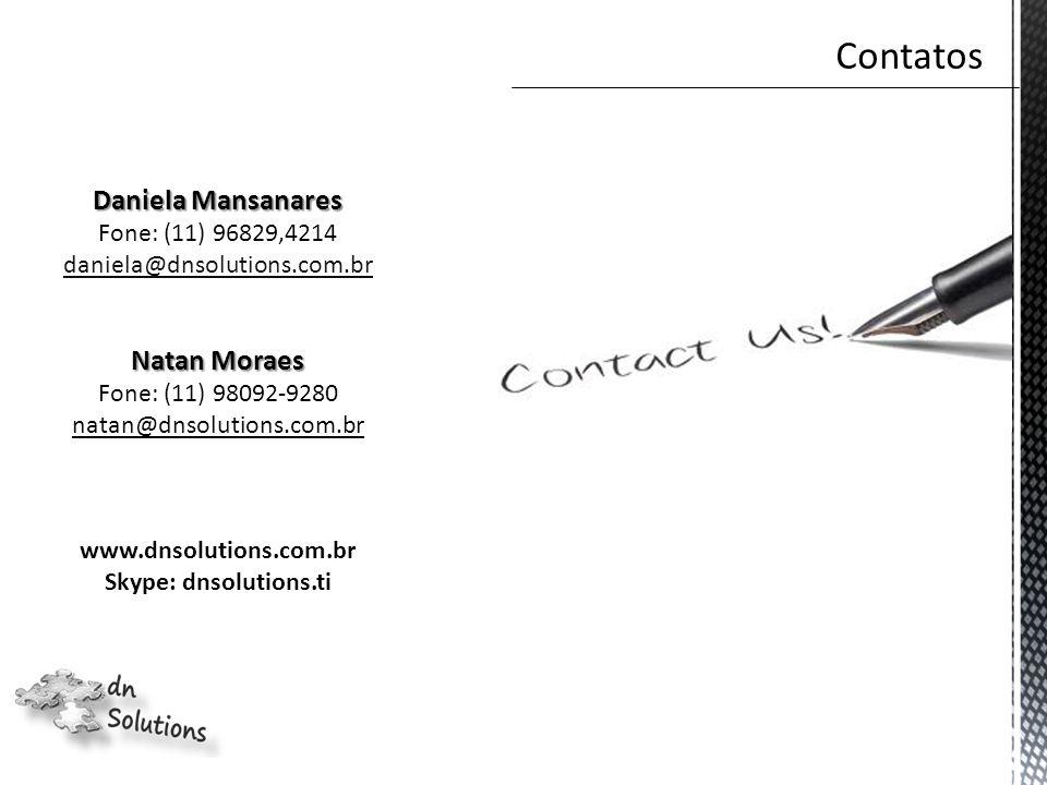 Daniela Mansanares Fone: (11) 96829,4214 daniela@dnsolutions.com.br Natan Moraes Fone: (11) 98092-9280 natan@dnsolutions.com.br www.dnsolutions.com.br Skype: dnsolutions.ti