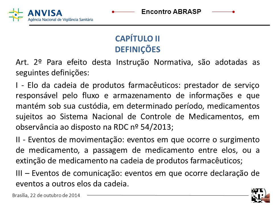 Brasília, 22 de outubro de 2014 Encontro ABRASP Art. 2º Para efeito desta Instrução Normativa, são adotadas as seguintes definições: I - Elo da cadeia