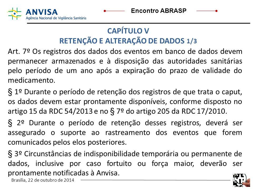 Brasília, 22 de outubro de 2014 Encontro ABRASP Art. 7º Os registros dos dados dos eventos em banco de dados devem permanecer armazenados e à disposiç