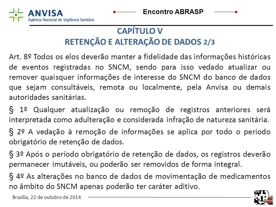 Brasília, 22 de outubro de 2014 Encontro ABRASP Art. 8º Todos os elos deverão manter a fidelidade das informações históricas de eventos registradas no
