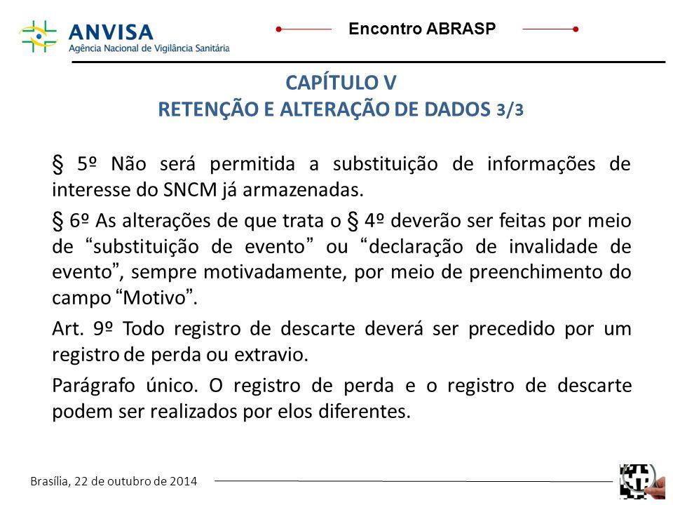 Brasília, 22 de outubro de 2014 Encontro ABRASP § 5º Não será permitida a substituição de informações de interesse do SNCM já armazenadas. § 6º As alt