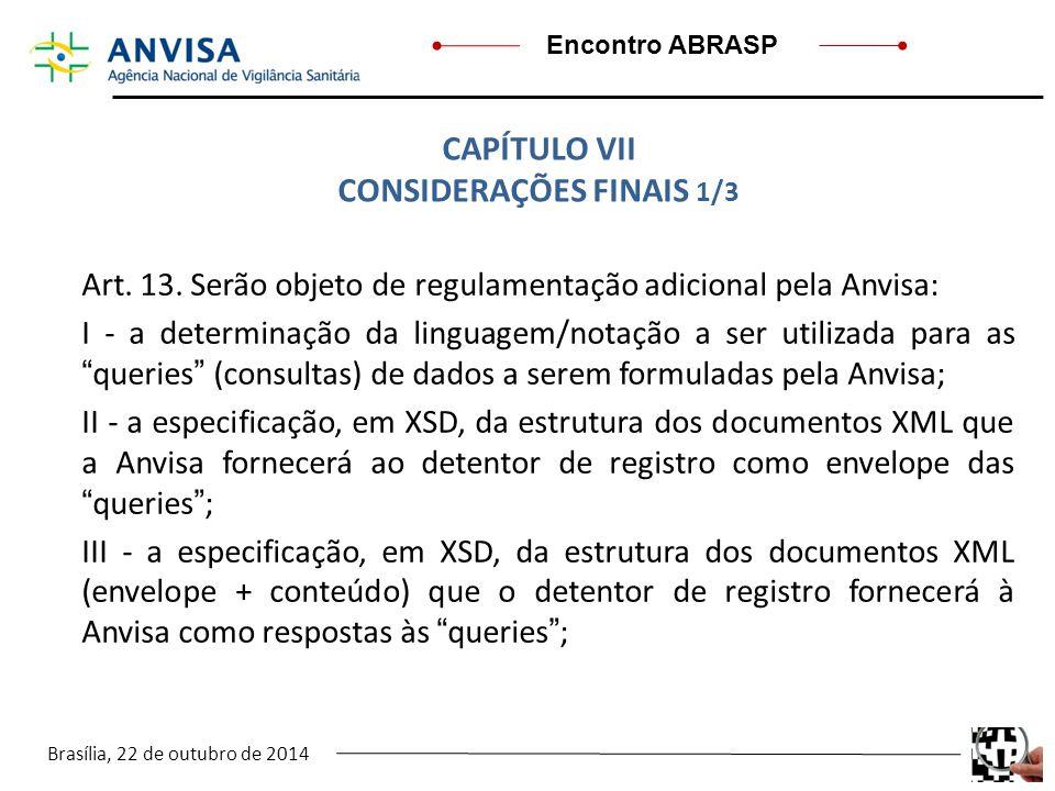 Brasília, 22 de outubro de 2014 Encontro ABRASP Art. 13. Serão objeto de regulamentação adicional pela Anvisa: I - a determinação da linguagem/notação