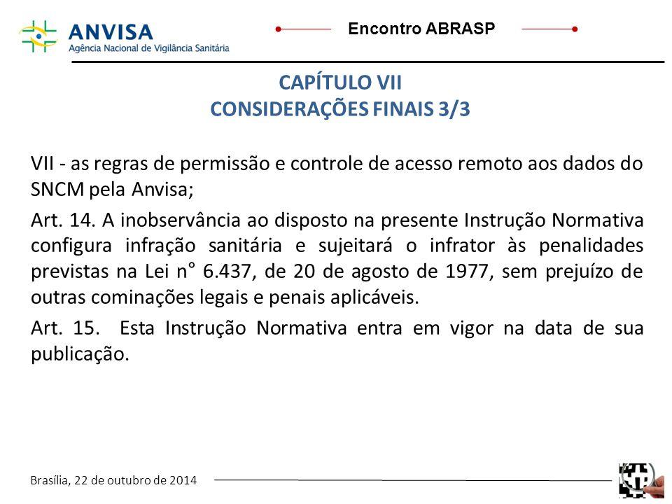 Brasília, 22 de outubro de 2014 Encontro ABRASP VII - as regras de permissão e controle de acesso remoto aos dados do SNCM pela Anvisa; Art. 14. A ino
