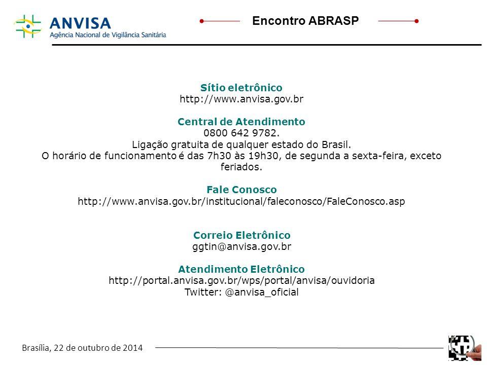 Brasília, 22 de outubro de 2014 Encontro ABRASP Sítio eletrônico http://www.anvisa.gov.br Central de Atendimento 0800 642 9782. Ligação gratuita de qu