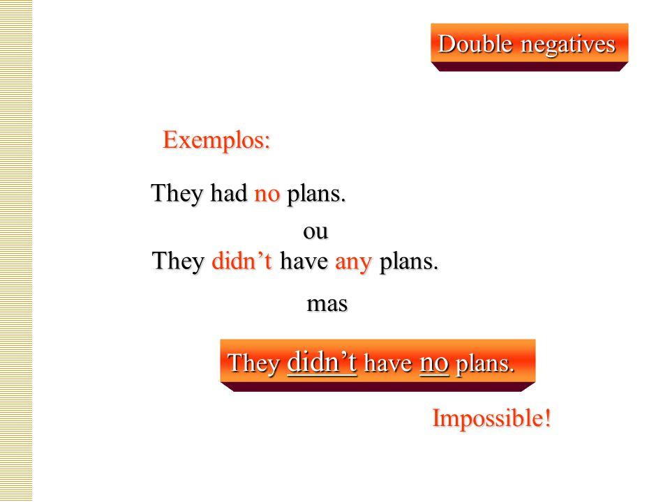Exemplos: Afirmativas que negam The man has no to sell.