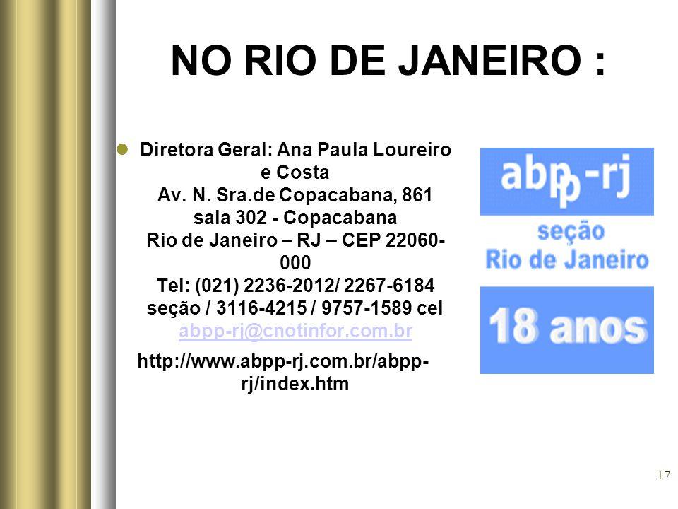 17 NO RIO DE JANEIRO : Diretora Geral: Ana Paula Loureiro e Costa Av. N. Sra.de Copacabana, 861 sala 302 - Copacabana Rio de Janeiro – RJ – CEP 22060-
