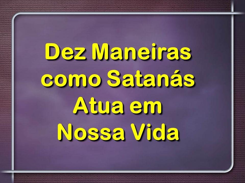 Dez Maneiras como Satanás Atua em Nossa Vida Dez Maneiras como Satanás Atua em Nossa Vida