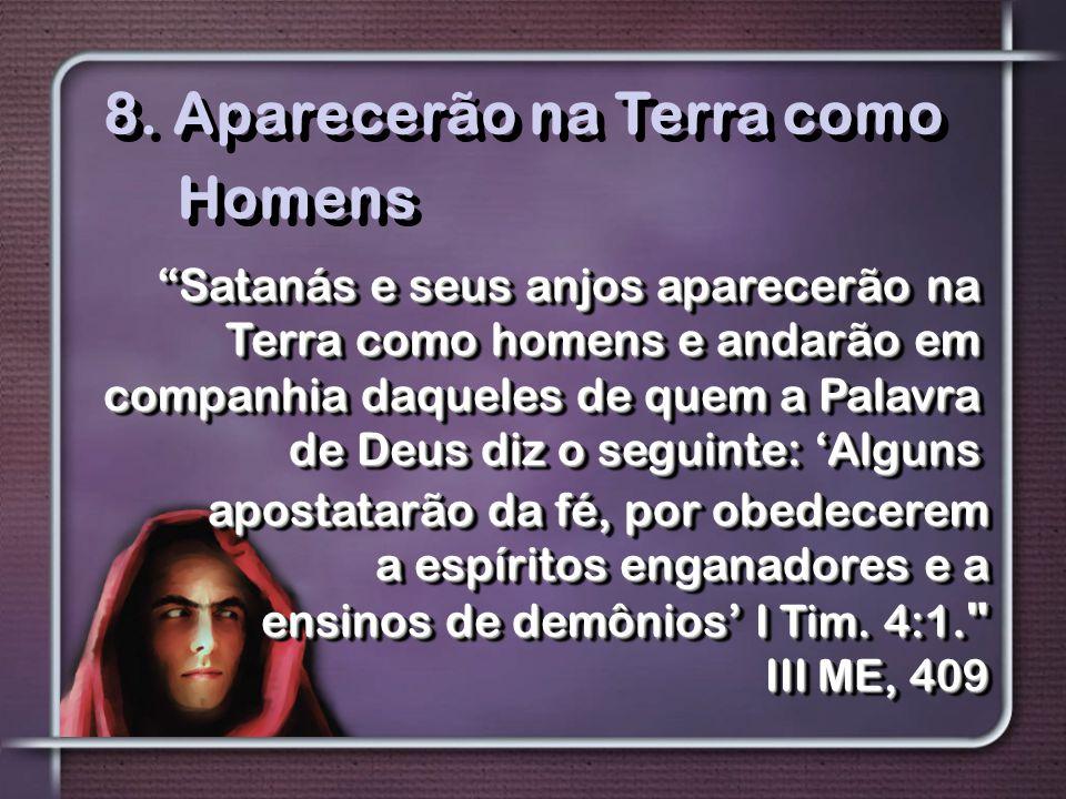 """""""Satanás e seus anjos aparecerão na Terra como homens e andarão em companhia daqueles de quem a Palavra de Deus diz o seguinte: 'Alguns 8. Aparecerão"""