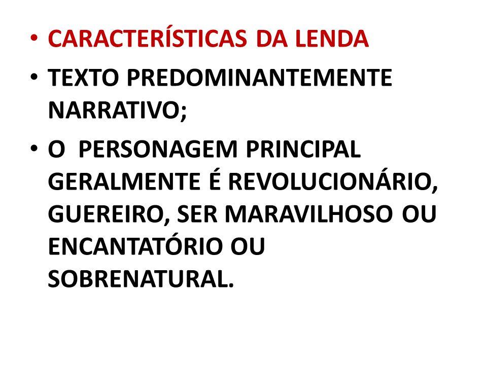 CARACTERÍSTICAS DA LENDA TEXTO PREDOMINANTEMENTE NARRATIVO; O PERSONAGEM PRINCIPAL GERALMENTE É REVOLUCIONÁRIO, GUEREIRO, SER MARAVILHOSO OU ENCANTATÓRIO OU SOBRENATURAL.