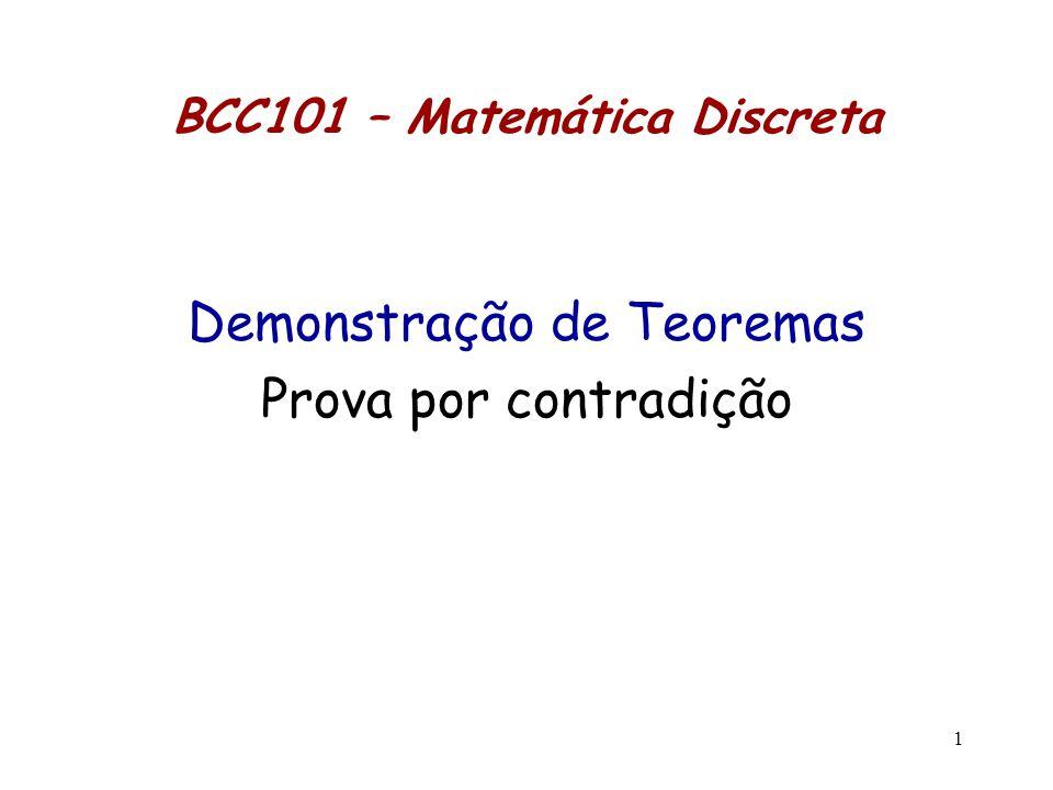 1 BCC101 – Matemática Discreta Demonstração de Teoremas Prova por contradição