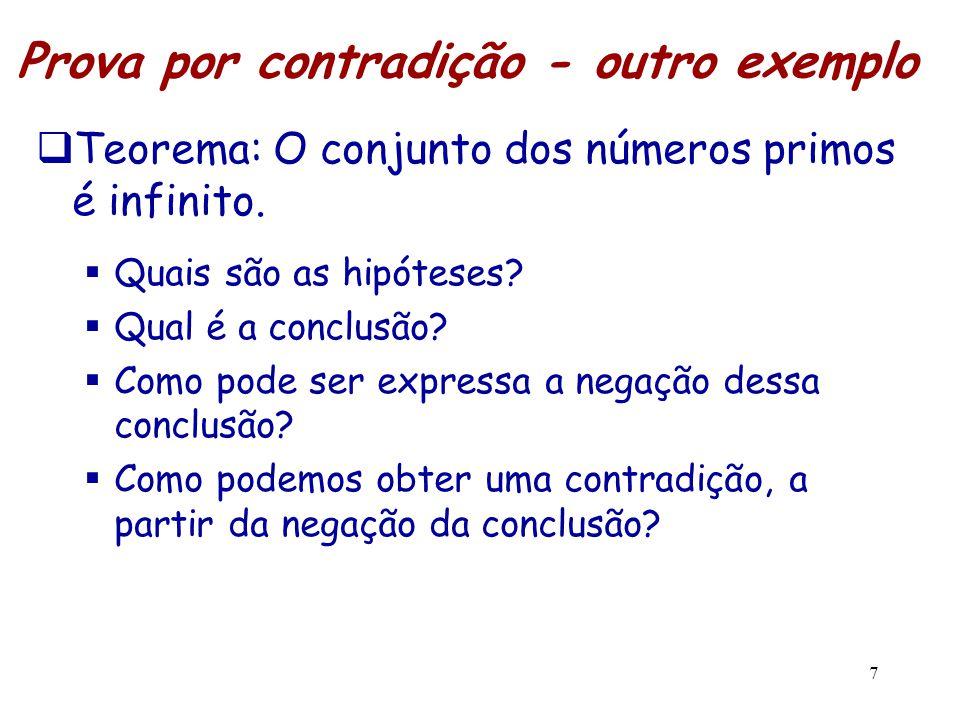 7 Prova por contradição - outro exemplo  Teorema: O conjunto dos números primos é infinito.  Quais são as hipóteses?  Qual é a conclusão?  Como po