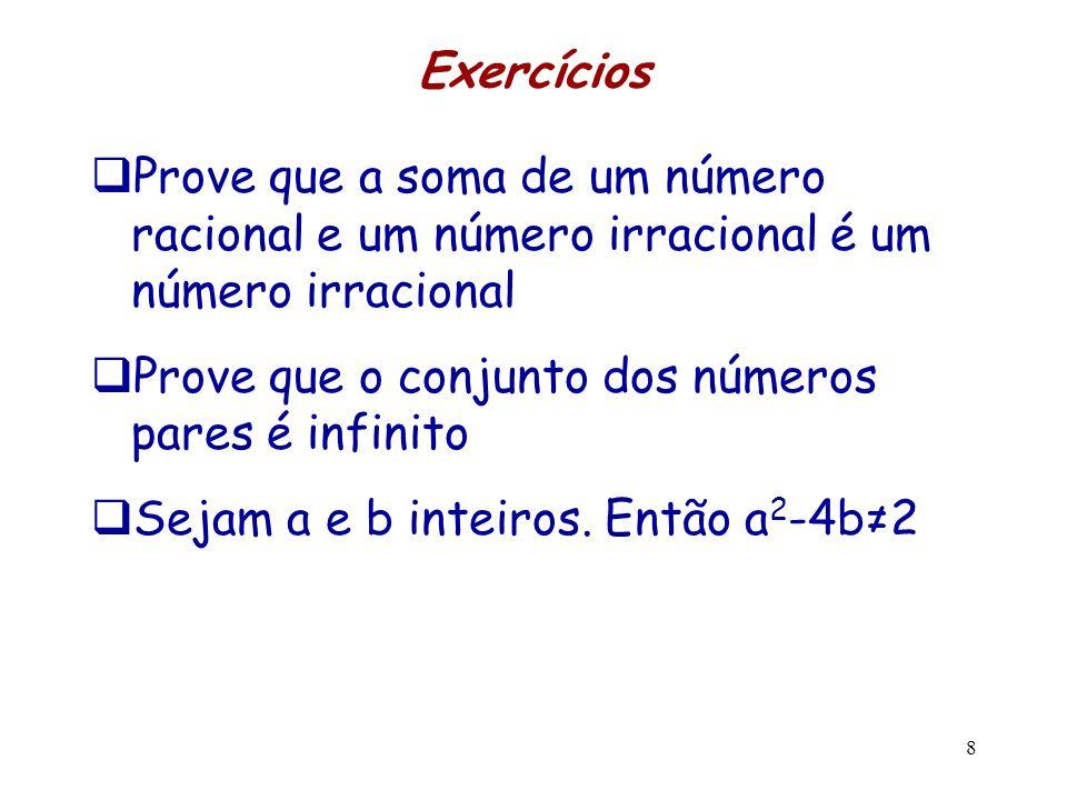 Exercícios  Prove que a soma de um número racional e um número irracional é um número irracional  Prove que o conjunto dos números pares é infinito