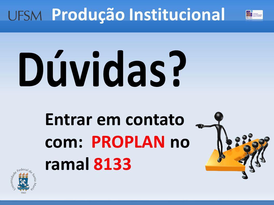 Produção Institucional Entrar em contato com: PROPLAN no ramal 8133