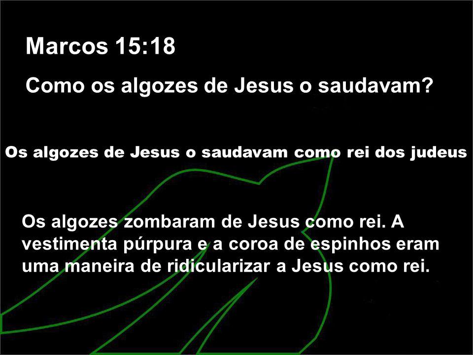 Marcos 15:18 Como os algozes de Jesus o saudavam? Os algozes de Jesus o saudavam como rei dos judeus Os algozes zombaram de Jesus como rei. A vestimen