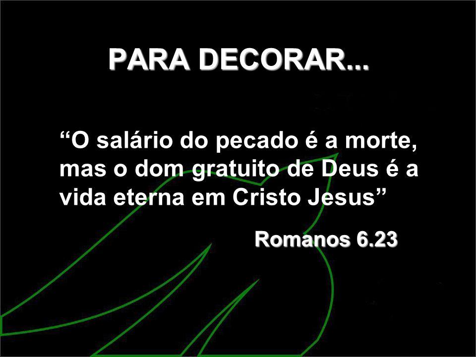"""PARA DECORAR... """"O salário do pecado é a morte, mas o dom gratuito de Deus é a vida eterna em Cristo Jesus"""" Romanos 6.23"""