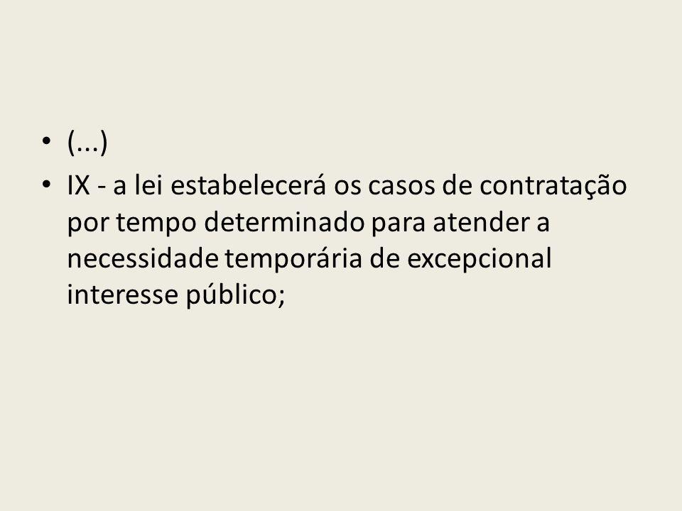 (...) IX - a lei estabelecerá os casos de contratação por tempo determinado para atender a necessidade temporária de excepcional interesse público;