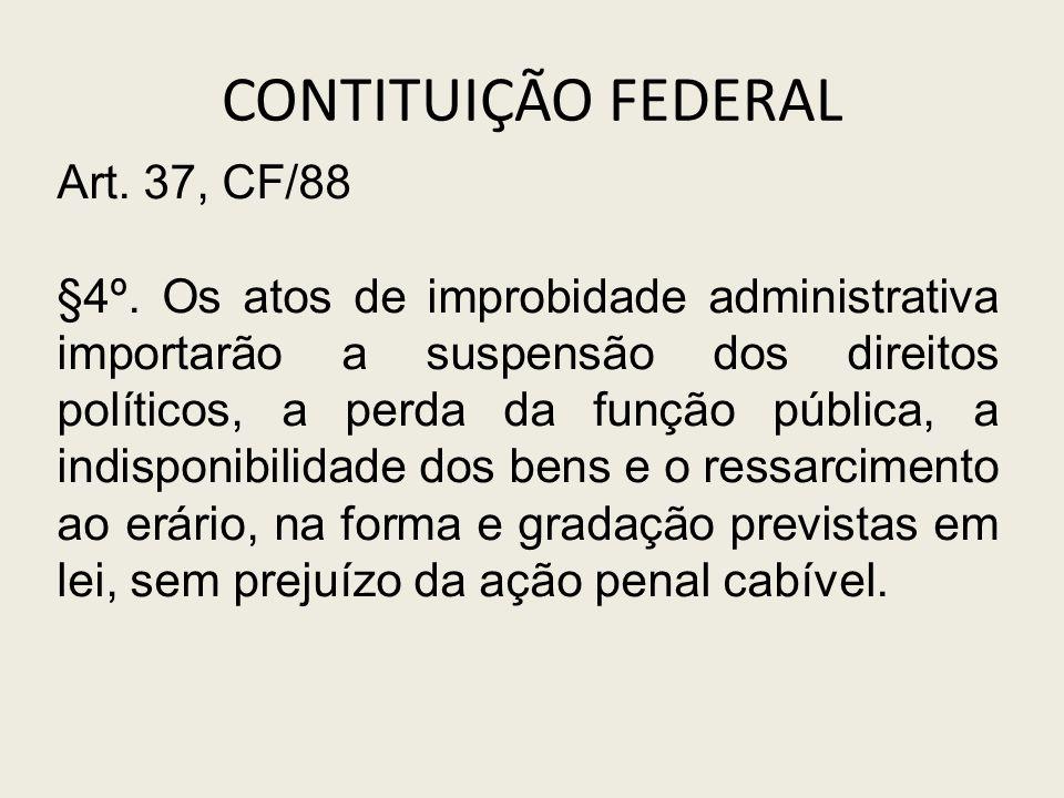 CONTITUIÇÃO FEDERAL Art. 37, CF/88 §4º. Os atos de improbidade administrativa importarão a suspensão dos direitos políticos, a perda da função pública