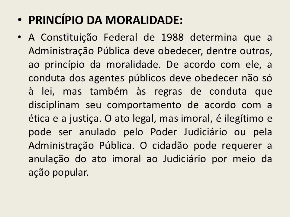 PRINCÍPIO DA MORALIDADE: A Constituição Federal de 1988 determina que a Administração Pública deve obedecer, dentre outros, ao princípio da moralidade