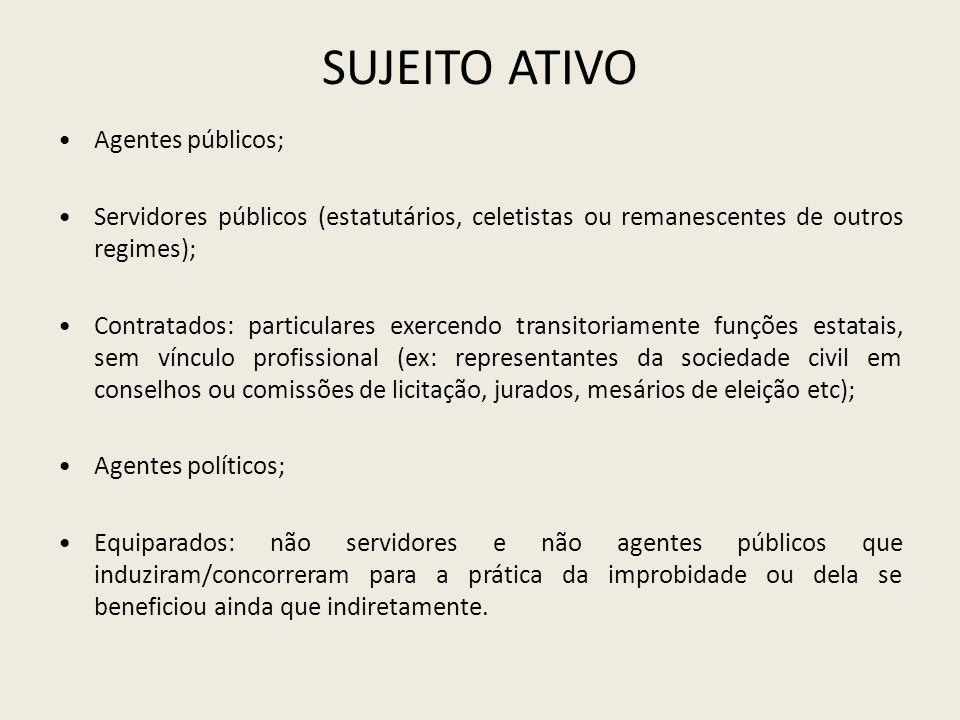 SUJEITO ATIVO Agentes públicos; Servidores públicos (estatutários, celetistas ou remanescentes de outros regimes); Contratados: particulares exercendo