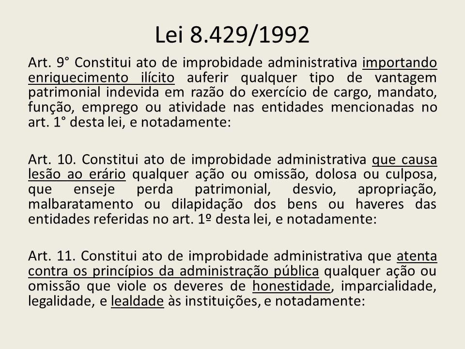 Lei 8.429/1992 Art. 9° Constitui ato de improbidade administrativa importando enriquecimento ilícito auferir qualquer tipo de vantagem patrimonial ind