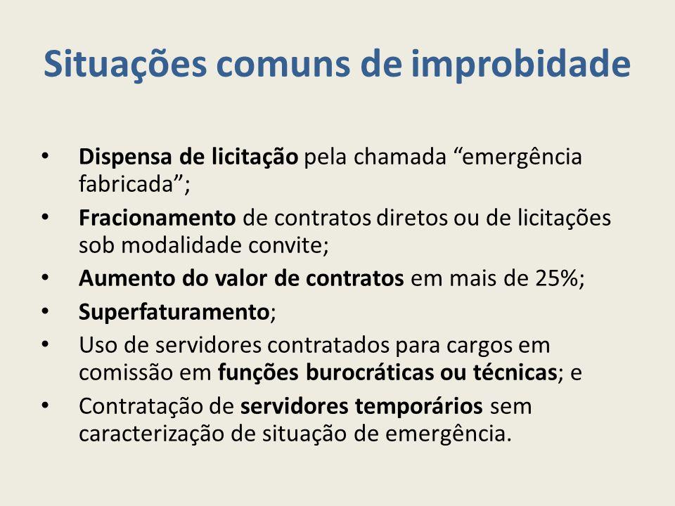 """Situações comuns de improbidade Dispensa de licitação pela chamada """"emergência fabricada""""; Fracionamento de contratos diretos ou de licitações sob mod"""