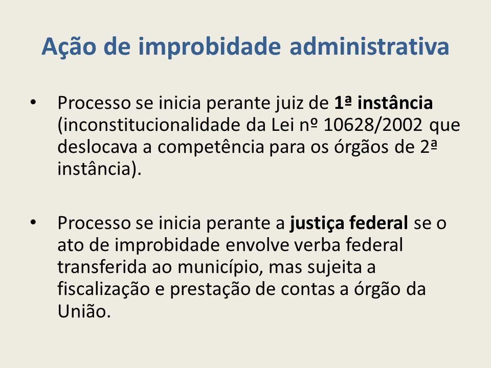 Ação de improbidade administrativa Processo se inicia perante juiz de 1ª instância (inconstitucionalidade da Lei nº 10628/2002 que deslocava a competê