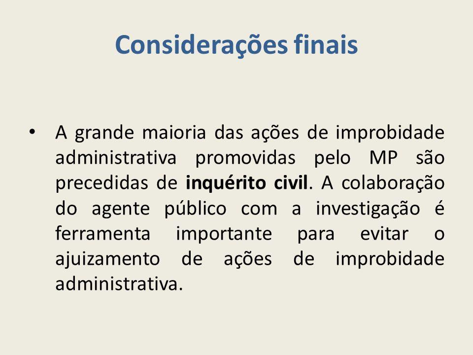 Considerações finais A grande maioria das ações de improbidade administrativa promovidas pelo MP são precedidas de inquérito civil. A colaboração do a