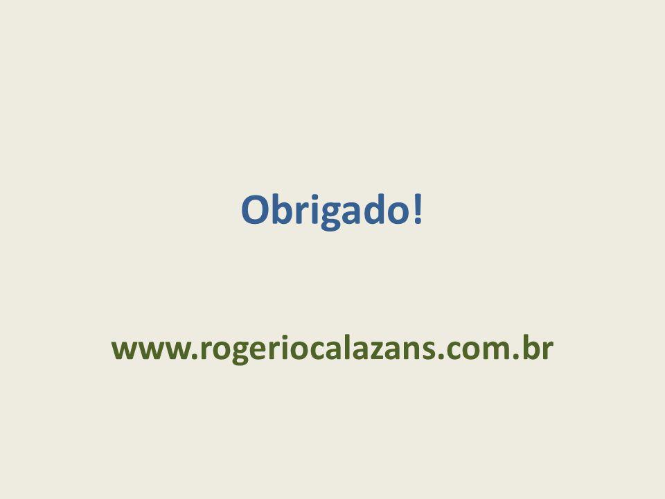 Obrigado! www.rogeriocalazans.com.br