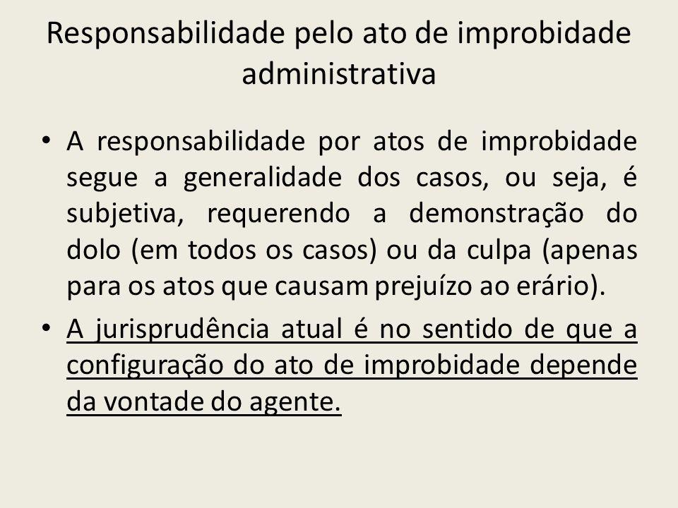 Responsabilidade pelo ato de improbidade administrativa A responsabilidade por atos de improbidade segue a generalidade dos casos, ou seja, é subjetiv