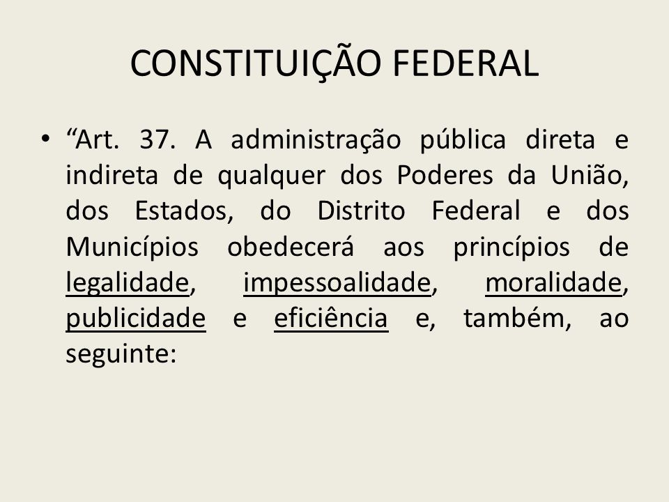 """CONSTITUIÇÃO FEDERAL """"Art. 37. A administração pública direta e indireta de qualquer dos Poderes da União, dos Estados, do Distrito Federal e dos Muni"""